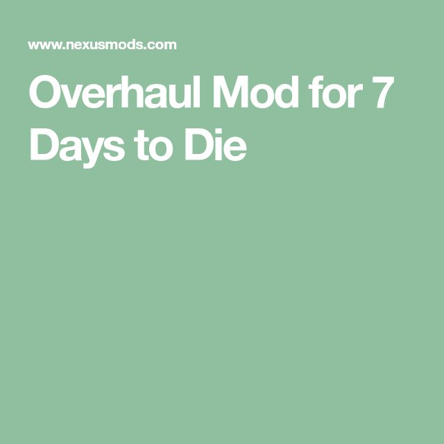 Overhaul Mod for 7 Days to Die