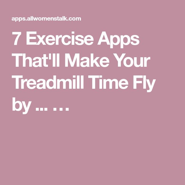 7 Exercise Apps That'll Make Your Treadmill Time Fly by ... …