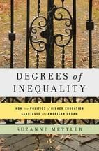 Degrees of Inequality , Suzanne Mettler's account of the rise of the for-profit sector in American higher education, is well-researched, engaging, and, for what it reveals about inequality in the US and higher education's contributing role, profoundly disturbing. It can also be a touch myopic, failing to recognize that the support given to for-profit institutions by Republican lawmakers is undergirded by political commitments.