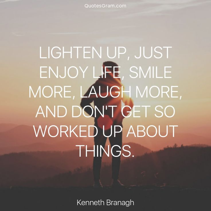 """Quote of The Day """"Lighten up, just enjoy life, smile more, laugh more, and don't get so worked up about things."""" - Kenneth Branagh http://lnk.al/6aUy"""