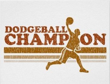Dodgeball Champion | Quotes and Stuff | Pinterest