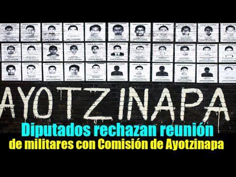 Diputados rechazan reunión de militares con Comisión de Ayotzinapa