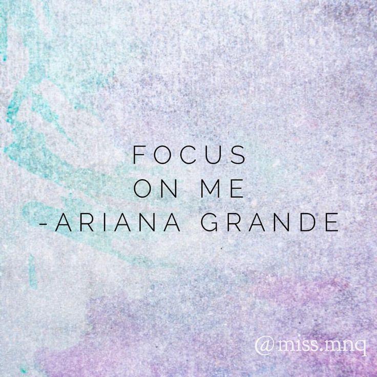 Focus on me - Ariana Grande lyrics quote | Music ...