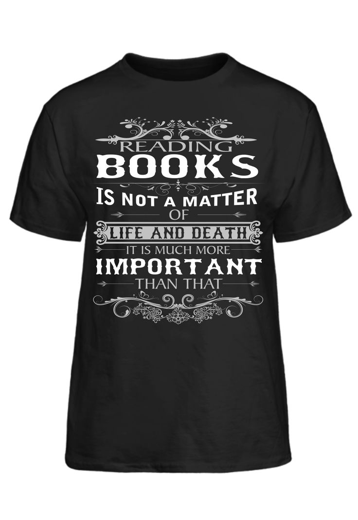 Reading Books Is Not A Matter Of Life And Death It Much More Important T-Shirt