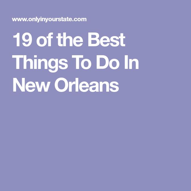 19 of the Best Things To Do In New Orleans