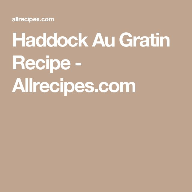 Haddock Au Gratin Recipe - Allrecipes.com