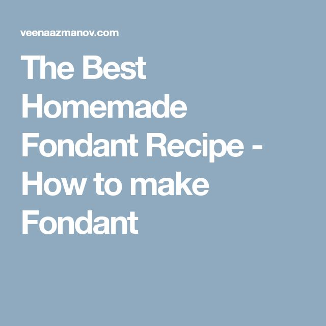 The Best Homemade Fondant Recipe - How to make Fondant