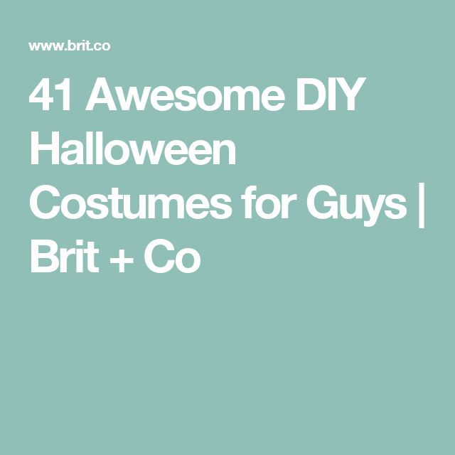 41 Awesome DIY Halloween Costumes for Guys | Brit + Co