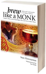 Brew Like a Monk: Trappist, Abbey and Strong Belgian Ales and How to Brew Them by Stan Hieronymus
