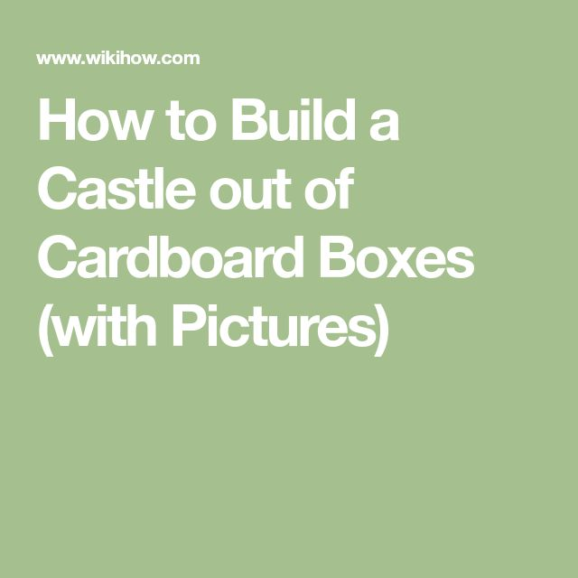 How to Build a Castle out of Cardboard Boxes (with Pictures)