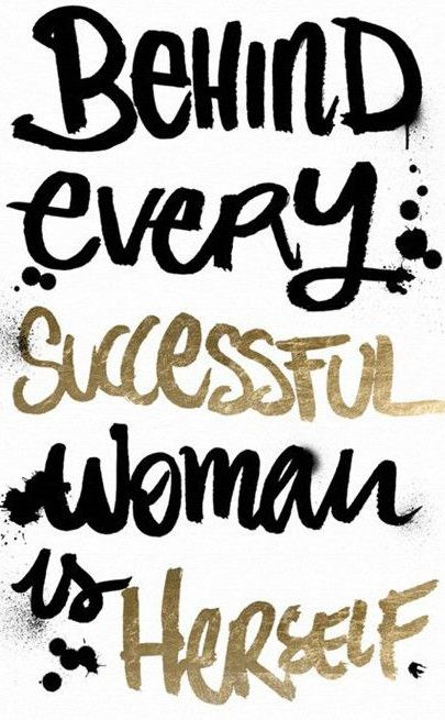 TRUTH. Behind every successful woman is herself