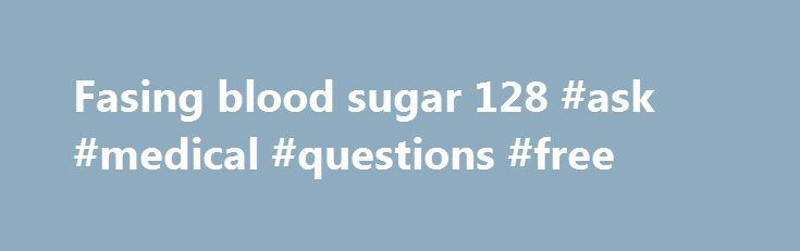 Fasing blood sugar 128 #ask #medical #questions #free http://questions.nef2.com/fasing-blood-sugar-128-ask-medical-questions-free/  #ask a doctor a question online for free # Fasing blood sugar 128 College essay pros and cons of cell phones American family homeowner appliance insurance Moneypak virus removal cannot start windows in safe mode Fake plane ticket maker Whats a good side of a bet with your boyfriend Ssdi income eligibility Secured credit card american express Jun 12, 2013 . My…