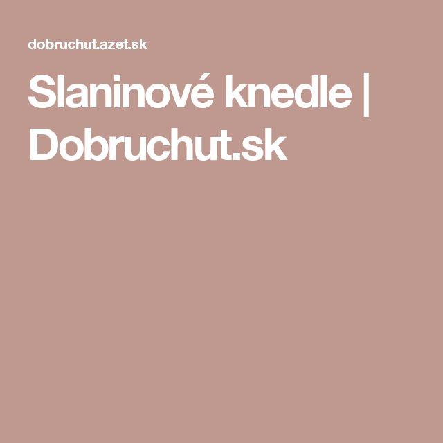 Slaninové knedle | Dobruchut.sk
