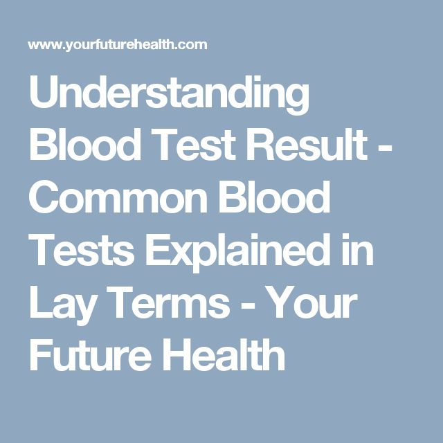 Understanding Blood Test Result - Common Blood Tests Explained in Lay Terms - Your Future Health
