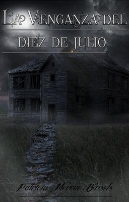 La venganza del 10 de Julio - Capítulo 1 - La casa - PatriciaMorenoBassol