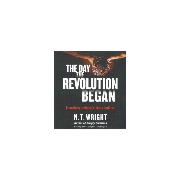 Day the Revolution Began : Reconsidering the Meaning of Jesus's Crucifixion (Unabridged) (CD/Spoken