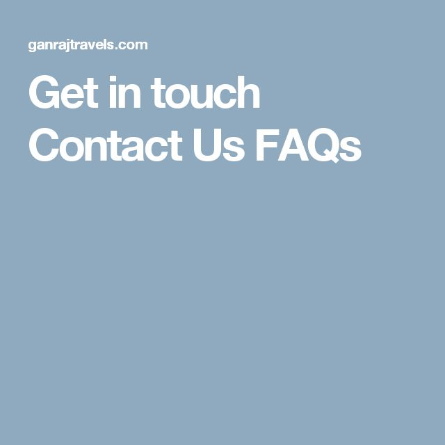 Get in touch  Contact Us FAQs