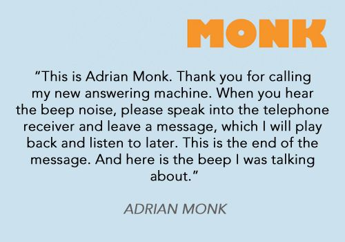 Mr. Monk's answering machine message. I love this show even though it ended