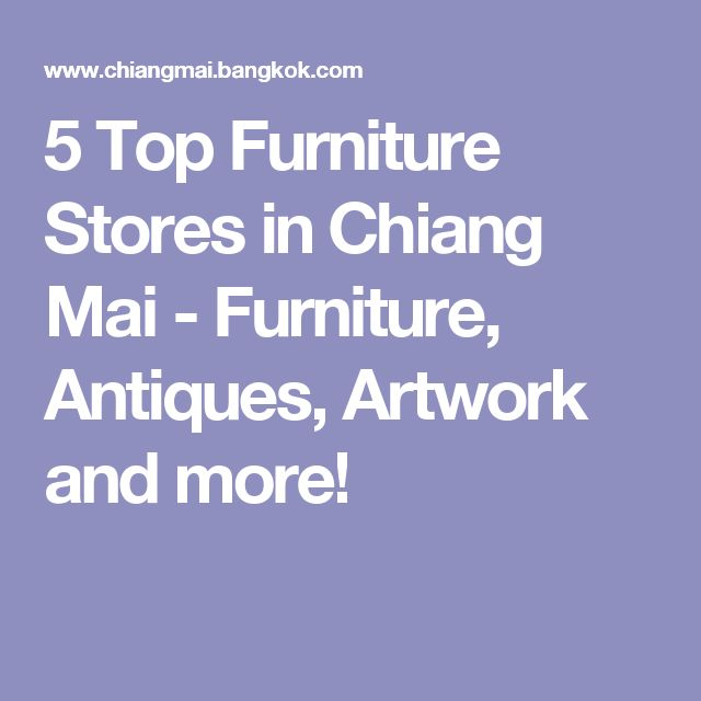 5 Top Furniture Stores in Chiang Mai - Furniture, Antiques, Artwork and more!