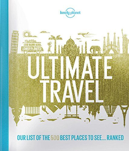 Lonely Planet's Ultimate Travel: Our List of the 500 Best…