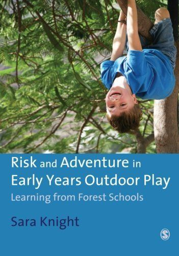Risk & Adventure in Early Years Outdoor Play: Learning from Forest Schools: Amazon.ca: Sara Knight: Books