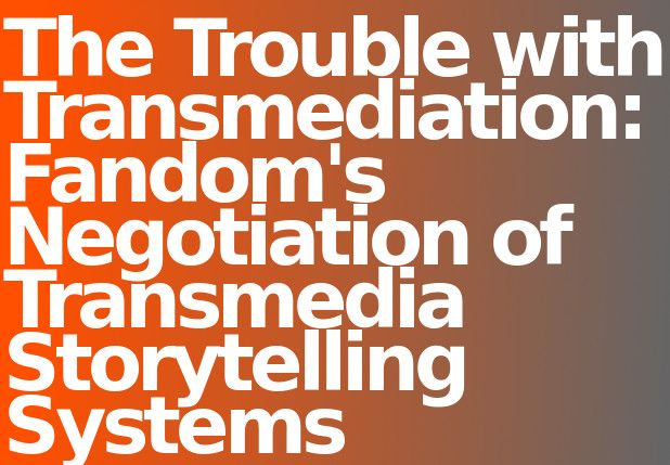 Scott, S. (2010). The trouble with transmediation: Fandom's negotiation of transmedia storytelling systems. Spectator  the University of Southern California Journal of Film and Television, 30(1) http://pastebin.com/WDLki6RB