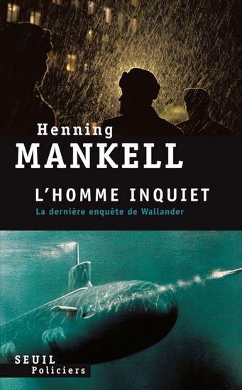 """""""L'Homme inquiet"""" de Henning Mankell. Ceux qui ne connaissent pas cet auteur feraient bien de s'y mettre..."""