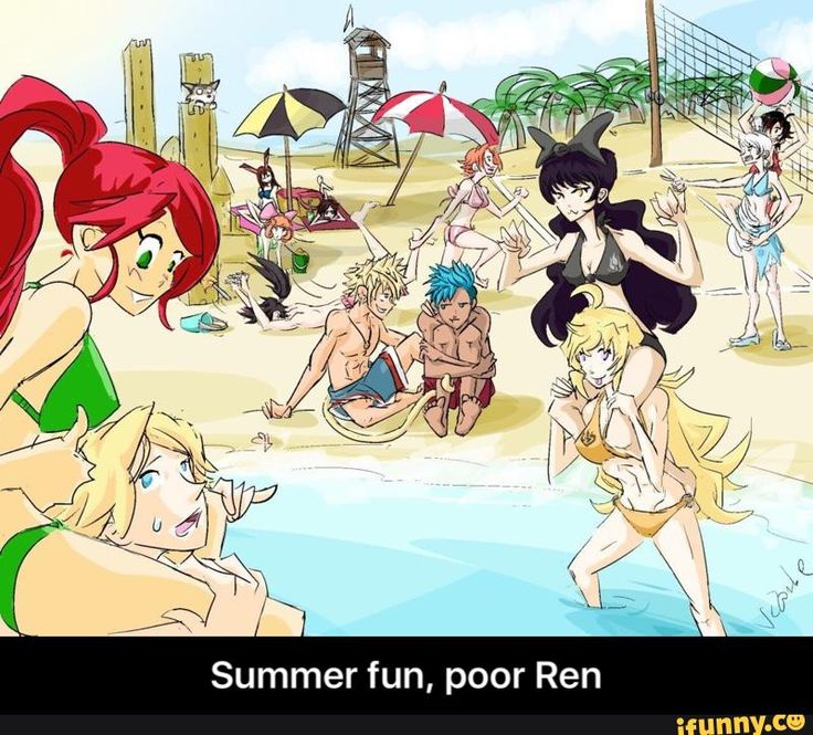 Summer fun, poor Ren
