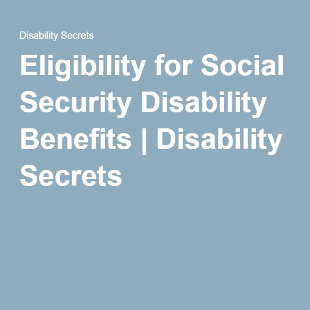 Eligibility for Social Security Disability Benefits | Disability Secrets