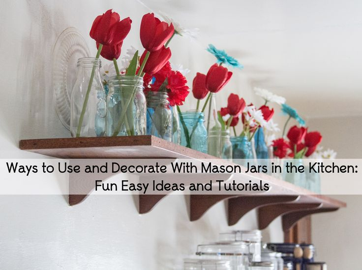 Ways to use and decorate with mason jars in the kitchen for Ways to decorate kitchen
