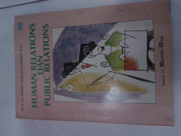 Human Relations and Public Relations.  Pengarang: Onong Uchjana Effendy Penerbit: CV Mandar Maju Total halaman: 232 Cetakan ke delapan: 1993