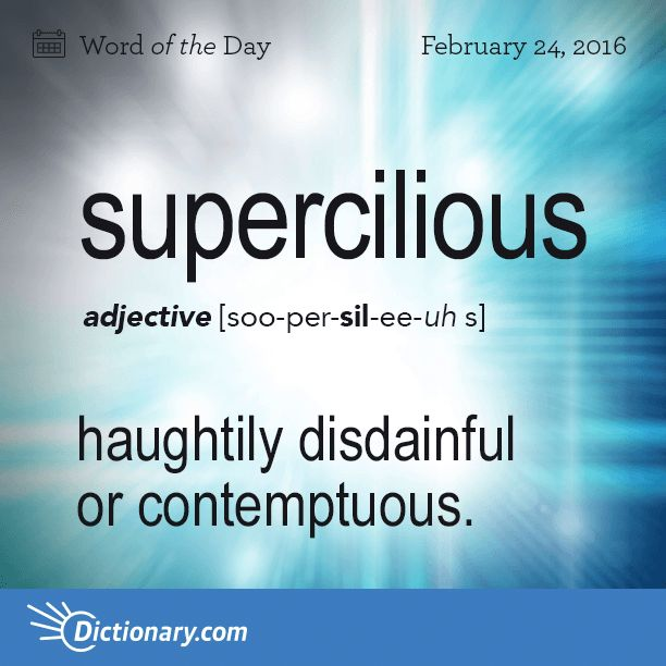 Dictionary.com's Word of the Day - supercilious - haughtily disdainful or contemptuous, as a person or a facial expression.