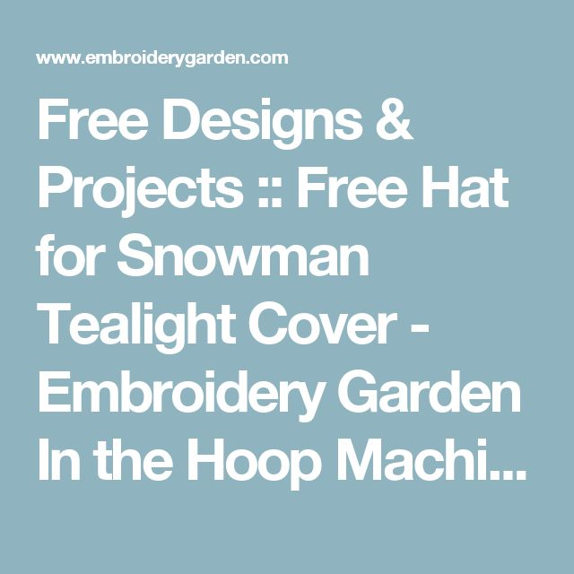 Free Designs & Projects :: Free Hat for Snowman Tealight Cover - Embroidery Garden In the Hoop Machine Embroidery Designs