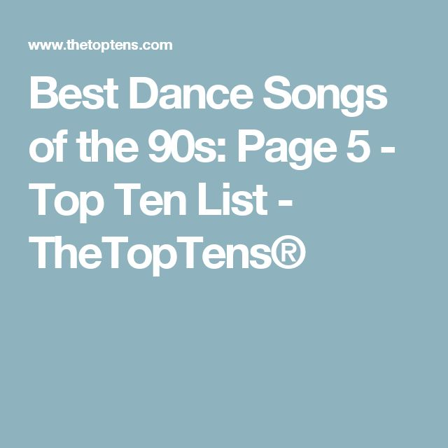 Best Dance Songs of the 90s: Page 5 - Top Ten List - TheTopTens®