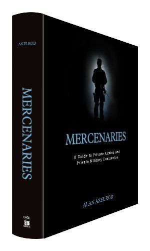 Mercenaries: A Guide to Private Armies and Private Military Companies by Alan Axelrod, http://www.amazon.com/dp/1608712486/ref=cm_sw_r_pi_dp_KCUStb0VXCA51