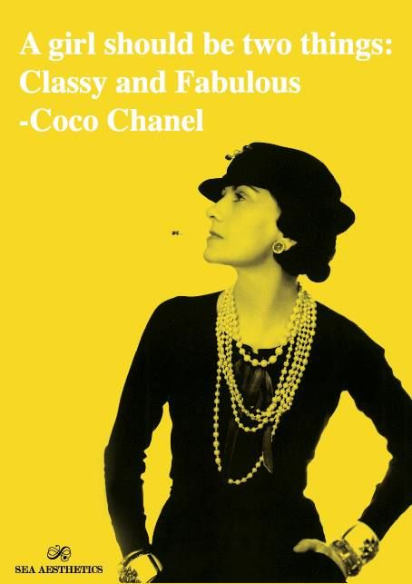A girl should be two things: Classy and Fabulous - Coco Chanel
