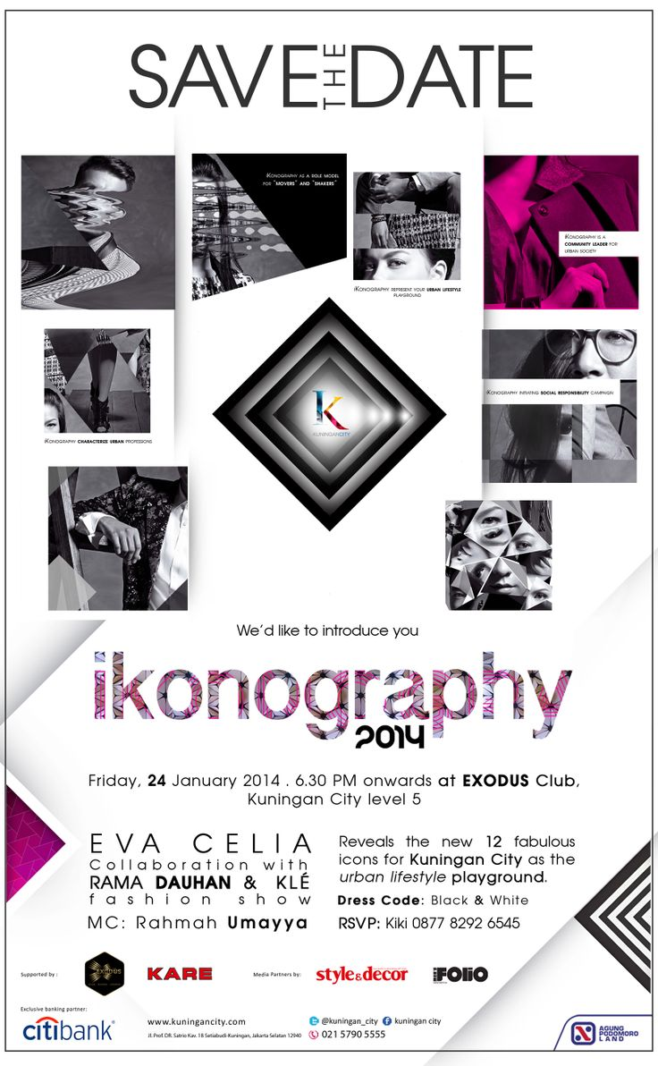 SAVE the DATE: FRIDAY, 24 January 2014  We'd like to introduce you IKONOGRAPHY 2014  @ EXODUS CLUB - KUNINGAN CITY Level 5 at 6.30PM onwards  Reveals THE NEW 12 FABULOUS ICONS for KUNINGAN CITY as The URBAN LIFESTYLE PLAYGROUND  EVA CELIA Collaboration with RAMA DAUHAN & KLE Fashion Show. MC by RAHMAH UMAYYA  DRESS CODE: Black & White RSPV: KIKI 0877 8292 6545