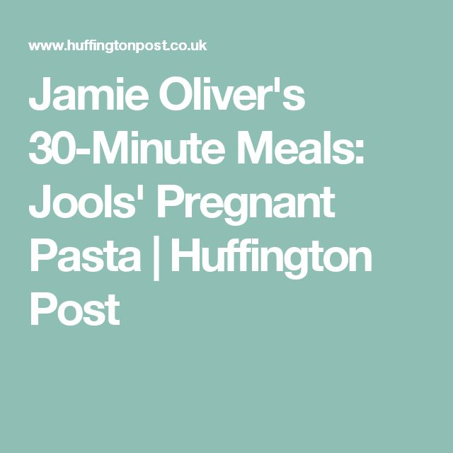 Jamie Oliver's 30-Minute Meals: Jools' Pregnant Pasta   Huffington Post