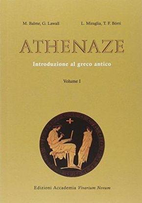 Athenaze : introduzione al greco antico / M. Balme... [et al.] - Roma : Accademia Vivarium Novum ; con gli auspici dell'Istituto Italiano per gli Studi Filosofici, 2014-2015 - 2 vol.