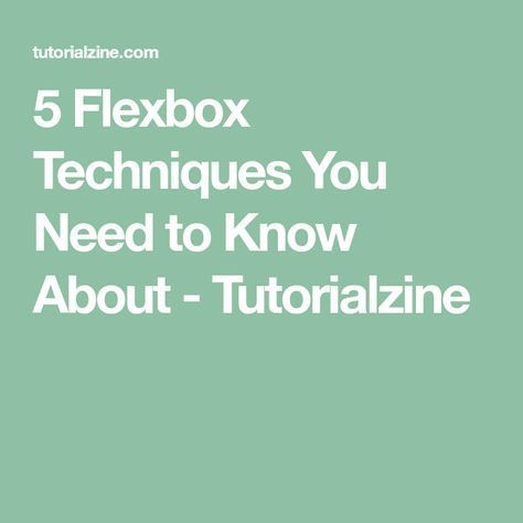 5 Flexbox Techniques You Need to Know About - Tutorialzine