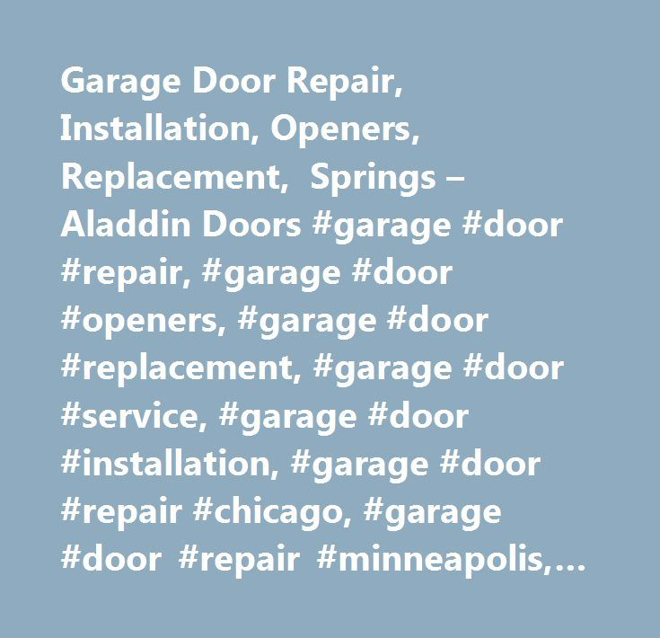 Garage Door Repair, Installation, Openers, Replacement, Springs – Aladdin Doors #garage #door #repair, #garage #door #openers, #garage #door #replacement, #garage #door #service, #garage #door #installation, #garage #door #repair #chicago, #garage #door #repair #minneapolis, #garage #door #spring #repair, #commercial #garage #doors #eden #mn, #commercial #overhead #doors #burnsville #mn, #garage #door #installation #arlington #heights #il, #garage #door #openers #edina #mn, #garage #door…