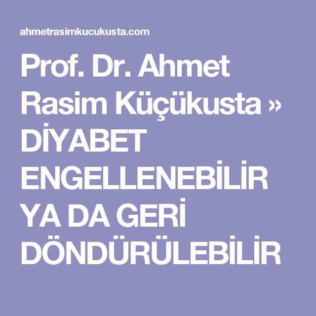Prof. Dr. Ahmet Rasim Küçükusta » DİYABET ENGELLENEBİLİR YA DA GERİ DÖNDÜRÜLEBİLİR