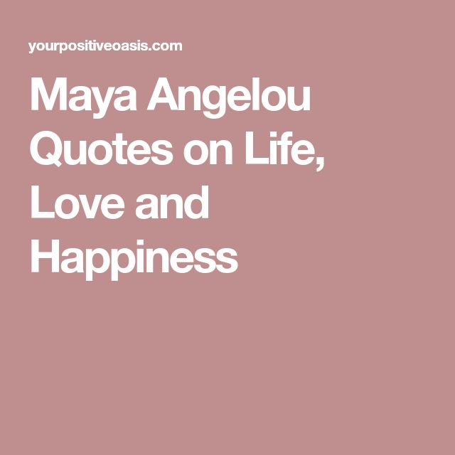 Maya Angelou Quotes on Life, Love and Happiness