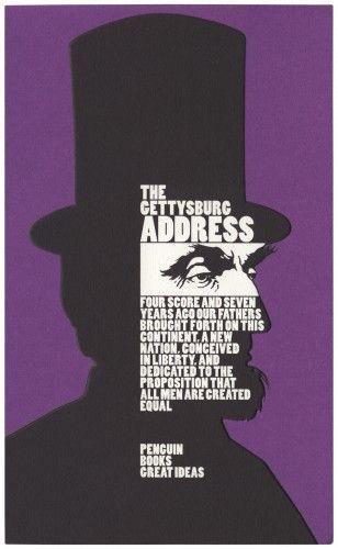 The Gettysburg Address  Author: Abraham Lincoln  Publisher: Penguin Books Ltd  Publication Date: December 12, 2009  Genre: Non-Fiction  Design Info:  Designer: David Pearson  Typeface: Poplar