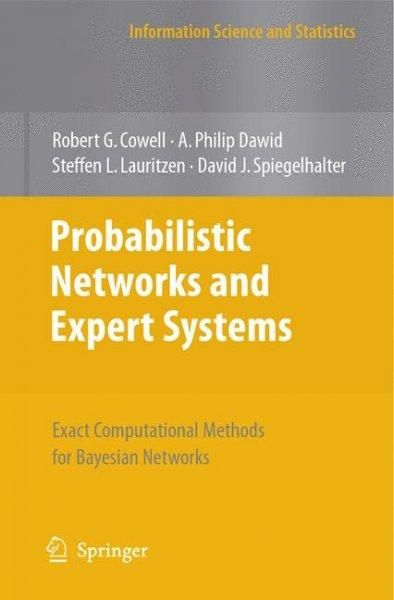 Probabilistic Networks and Expert Systems: Exact Computational Methods for Bayesian Networks