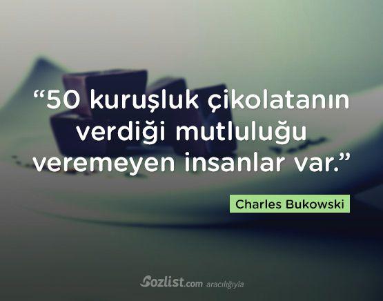 """""""50 kuruşluk çikolatanın verdiği mutluluğu veremeyen insanlar var."""" #charles #bukowski  #sözleri #yazar #şair #kitap #şiir #özlü #anlamlı #sözler"""