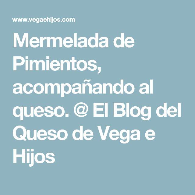 Mermelada de Pimientos, acompañando al queso. @ El Blog del Queso de Vega e Hijos