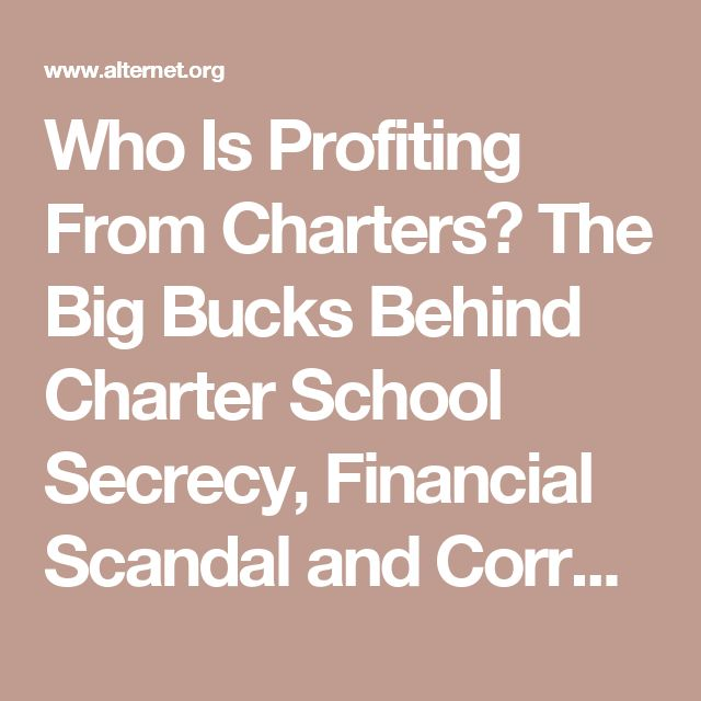Who Is Profiting From Charters? The Big Bucks Behind Charter School Secrecy, Financial Scandal and Corruption | Alternet