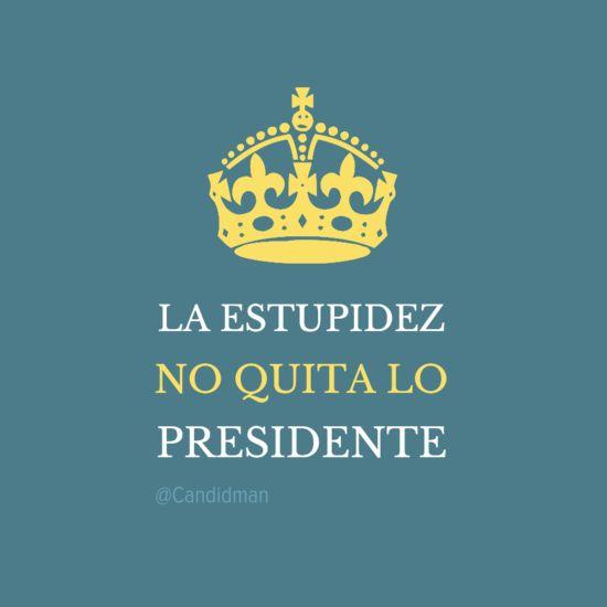 """""""La #Estupidez no quita lo #Presidente"""". @Candidman #Frases #EPN #Mexico"""