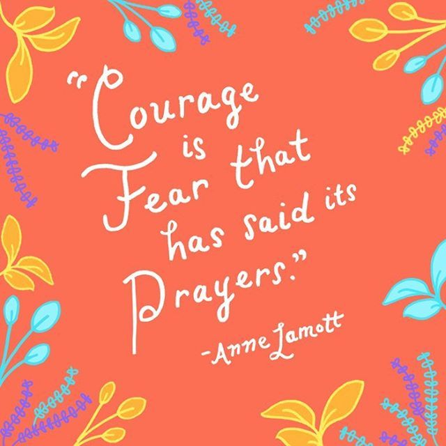 Photo by Anne Lamott.  Courage is fear that has said its prayers. #WednesdayWisdom quotes #strength #inspirations